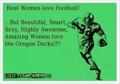 Real Women love football! ...but beautiful, smart, sexy, highly awesome, amazing women love the Oregon Ducks!!!