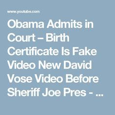 Obama Admits in Court – Birth Certificate Is Fake Video New David Vose Video Before Sheriff Joe Pres - YouTube