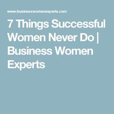 7 Things Successful Women Never Do | Business Women Experts