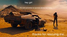 hey girl: it's not possible to survive alone out here. thanks for rescuing me.