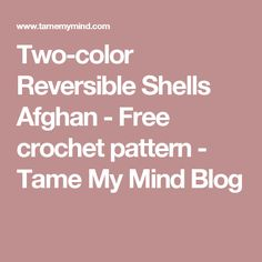Two-color Reversible Shells Afghan - Free crochet pattern - Tame My Mind Blog