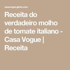 Receita do verdadeiro molho de tomate italiano - Casa Vogue | Receita