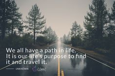 """We all have a path in life. It is our life's purpose to find it and travel it."" - Anonymous #ICan #inspire #motivate"