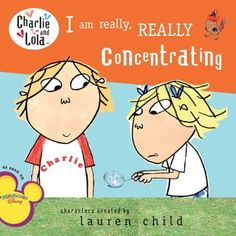 I Am Really, Really Concentrating (Charlie and Lola) by Lauren Child, http://www.amazon.com/dp/0448449056/ref=cm_sw_r_pi_dp_RnLFpb1B6W93E