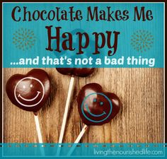 Chocolate Makes Me Happy - And That's Not a Bad Thing