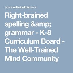 Right-brained spelling & grammar - K-8 Curriculum Board - The Well-Trained Mind Community