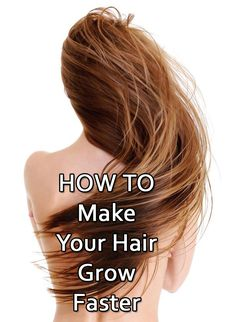 Here are tips to make your hair grow faster the natural way.