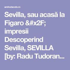 Sevilla, sau acasă la Figaro / impresii Descoperind Sevilla, SEVILLA [by: Radu Tudoran] - #AmFostAcolo Don Juan, Boarding Pass, Sevilla