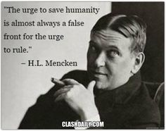 90 Miles From Tyranny : Mencken On The Motives Of False Leftist Memes. Quotable Quotes, Wisdom Quotes, Me Quotes, Great Quotes, Inspirational Quotes, Motivational, Political Quotes, Political Issues, Philosophy Quotes