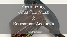 Optimize Roth Contributions and Child Tax Credit