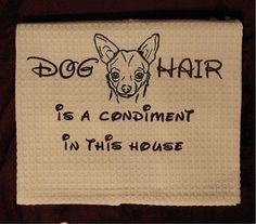Dog hair is a condiment - Chihuahua - Several Breeds Available -  Waffle Weave Tea Towel. $12.00, via Etsy.