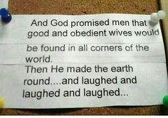 And God promised men that good and obedient wives would be found in all corners of the world.