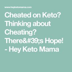 Cheated on Keto? Thinking about Cheating? There's Hope! - Hey Keto Mama