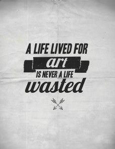 A life lived for art is never a life wasted - Macklemore and Ryan Lewis <3 Ten Thousand Hours