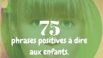 75 phrases positives à dire aux enfants