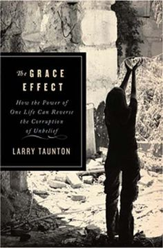 Bestseller Books Online The Grace Effect: How the Power of One Life Can Reverse the Corruption of Unbelief Larry Alex Taunton $11.55  - http://www.ebooknetworking.net/books_detail-1595554408.html
