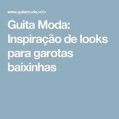 Guita Moda: Inspiração de looks para garotas baixinhas