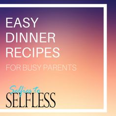 If you need an easy dinner for busy weeknights then check out these recipes from Selfies to Selfless!