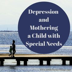 Depression and Mothering A Child With Special Needs - Not The Former Things How To Combat Depression, What Is Fear, Jobs For Teens, Fear Of The Dark, Special Needs Mom, Anxiety Treatment, Depression Treatment, Deal With Anxiety, Sons