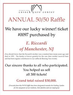 The 2013 Annual 50/50 Raffle was a success!  Thanks to our friends, we sold all 300 tickets!  Proceeds from this year's raffle will go toward the Healing Garden for the residents and their families of Cusack Care Center