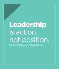 Leadership is action, not position.