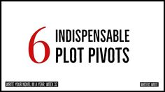 Write Your Novel In A Year – Week 32: Your 6 Indispensable Plot Pivots