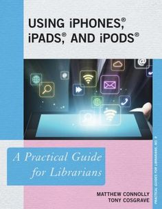 Using iPhones, iPads, and iPods : a practical guide for librarians / Matthew Connolly and Tony Cosgrave. Lanham, Maryland : Rowman & Littlefield, [2015] Library patrons are increasingly coming to libraries with the expectation that their Apple devices will work flawlessly with library services—or that they can find an iPad to use at the library if they don't have one of their own. This book offers library professionals a clear path to Apple readiness.
