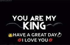 """101 """"Have a Great Day"""" Memes - """"You are my king. Have a great day. I love you. Good Morning Babe Quotes, Cute Good Morning Pictures, Beautiful Day Quotes, Great Day Quotes, Morning Quotes Images, Good Morning Wishes, Morning Gif, Monday Morning, Soul Love Quotes"""