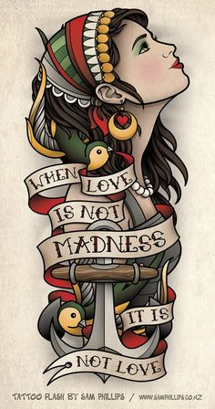 "This is a forearm gypsy tattoo I designed for Erik Akervall. Erik provided me with the quote, ""when love is not madness it is not love"" and also asked me to encorporate two swallows and an anchor into the design."