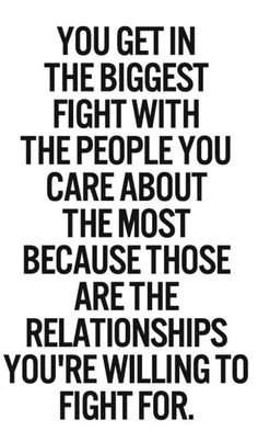 You fight with those you care about most...