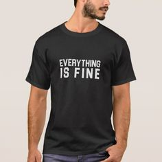 Everything Is Fine T-Shirt - funny nerd nerdy nerds geek geeks science cool special fun