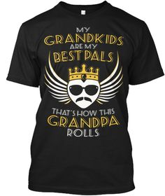 My Grandkids Are My Best Pals That's How This Grandpa Rolls Black T-Shirt Front