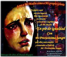 """Mensajes De Dios Al Mundo: """"YO COLOCO LAS LÁGRIMAS DE MI MADRE EN PIE DE IGUA..."""