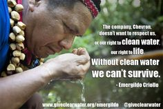 While Chevron continues to fight its guilty verdict and to stall the clean-up of the Amazon, Indigenous Ecuadoreans like Emergildo are building and maintaining water purification systems to ensure that their families have clean, safe water to drink. This project is called ClearWater.    Please LIKE & REPIN to spread the amazing news on ClearWater!    If you want to contribute, please GIVE here: http://www.giveclearwater.org/emergildo/