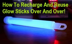 How To Recharge & Reuse Glow Sticks Over & Over
