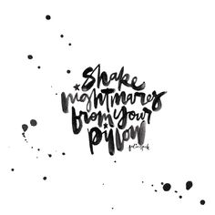 Shake Nightmares From Your Pillow Calligraphy, Lettering & Quotes instagram.com/felingpoh