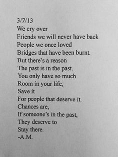 Very true words. The past is in the past, save room in your life for people who deserve it. Great Quotes, Quotes To Live By, Inspirational Quotes, Stay Quotes, Past Quotes, The Words, Quotable Quotes, Funny Quotes, Qoutes