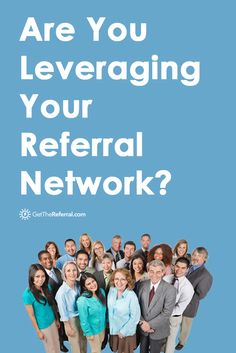 Increase referrals and grow your business when you learn how to leverage your referral network. Check out the blog post.