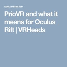 9ebbdc8bbcd4 PrioVR and what it means for Oculus Rift