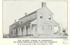 Kemper House - the oldest house in Cincinnati; erected in 1804; moved from Kemper Lane to another location