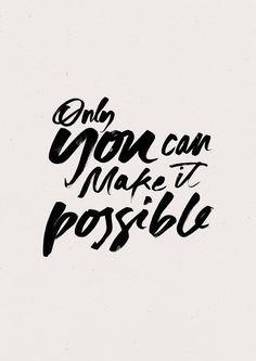 Nur du kannst es möglich machen.