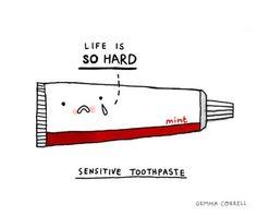 Life is so hard when you're sensitive toothpaste! Love dental hygiene jokes :)