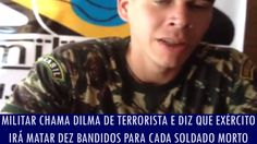 Militar chama Dilma de terrorista e diz que Exército irá matar dez bandi...
