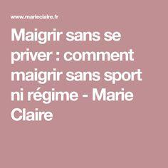 Maigrir sans se priver : comment maigrir sans sport ni régime - Marie Claire