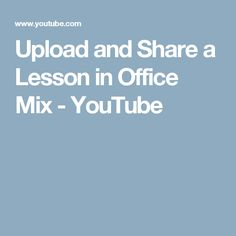 Upload and Share a Lesson in Office Mix - YouTube