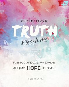 Guide me in Your truth and faithfulness and teach me, for You are the God of my salvation; for You [You only and altogether] do I wait [expectantly] all the day long. (‭Psalm‬ ‭25‬:‭5‬ AMP)