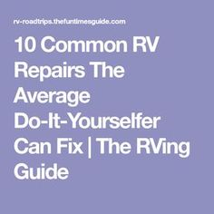 10 Common RV Repairs The Average Do-It-Yourselfer Can Fix   The RVing Guide