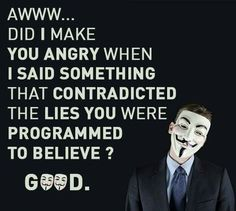 Did I make you angry when I said something that contradicted the lies you were programmed to believe? Meaningful Quotes, Inspirational Quotes, Wisdom Quotes, Life Quotes, Atheism, Found Out, Best Quotes, Awesome Quotes, Religion