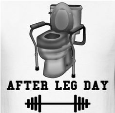 Gym humor leg day/ No kidding !!!!! After my last leg work day I seriously thought about adding bars in the bathroom!