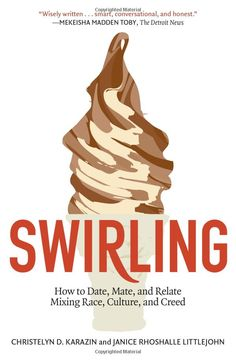 """""""Swirling: How to Date, Mate, and Relate Mixing Race, Culture, and Creed"""": Christelyn D Karazin, Janice Rhoshalle Littlejohn"""